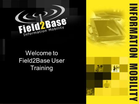 Welcome to Field2Base User Training. Founded 2002 in Raleigh, NC Software company with focus on automation of field communications 68 patent claims Certified.