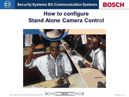 Security Systems BU Communication SystemsDCN ST/SEU-CO 1 Stand Alone Camera Control 09.12.2004 How to configure Stand Alone Camera Control.