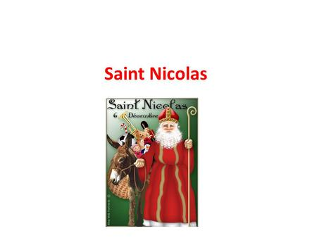 Saint Nicolas. Saint Nicolas: the person and the legend Saint Nicolas was a real man born in the year 270 in what is now Turkey He was a bishop and known.