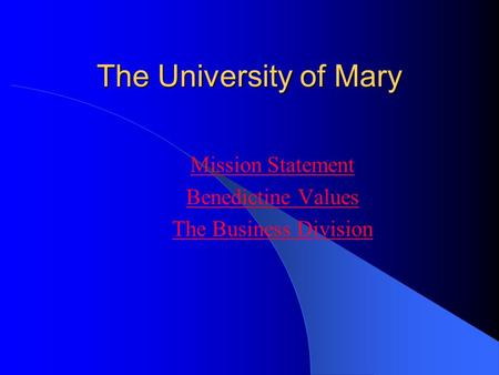 The University of Mary Mission Statement Benedictine Values The Business Division.