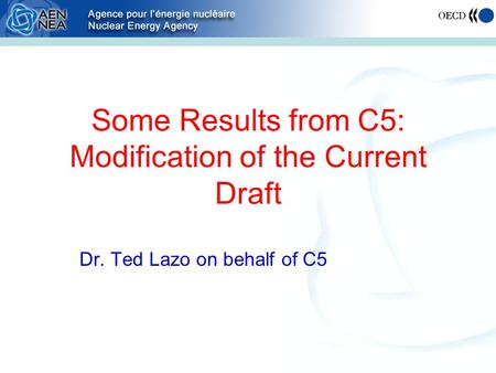 Some Results from C5: Modification of the Current Draft Dr. Ted Lazo on behalf of C5.