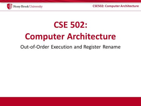CSE502: Computer Architecture Out-of-Order Execution and Register Rename.