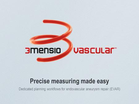 Precise measuring made easy Dedicated planning workflows for endovascular aneurysm repair (EVAR)