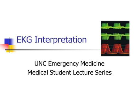 EKG Interpretation UNC Emergency Medicine Medical Student Lecture Series.