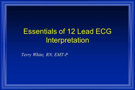Essentials of 12 Lead ECG Interpretation
