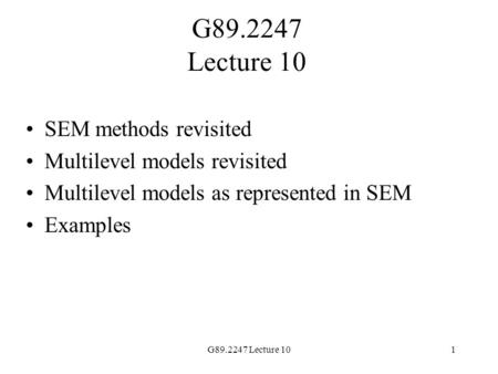 G89.2247 Lecture 101 SEM methods revisited Multilevel models revisited Multilevel models as represented in SEM Examples.