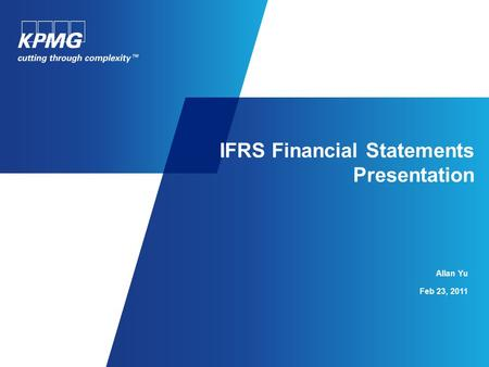 Allan Yu Feb 23, 2011 IFRS Financial Statements Presentation.