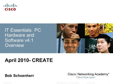 © 2008 Cisco Systems, Inc. All rights reserved.Cisco ConfidentialPresentation_ID 1 IT Essentials: PC Hardware and Software v4.1 Overview April 2010- CREATE.