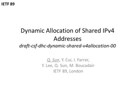 Dynamic Allocation of Shared IPv4 Addresses draft-csf-dhc-dynamic-shared-v4allocation-00 Q. Sun, Y. Cui, I. Farrer, Y. Lee, Q. Sun, M. Boucadair IETF 89,