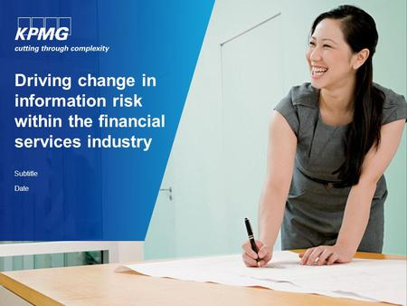 Driving change in information risk within the financial services industry Subtitle Date.