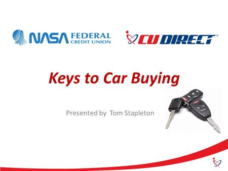 Keys to Car Buying Presented by Tom Stapleton. Overview Determine How Much You Can Spend Research Know What The Dealer Paid for the Car Contact The Dealer.