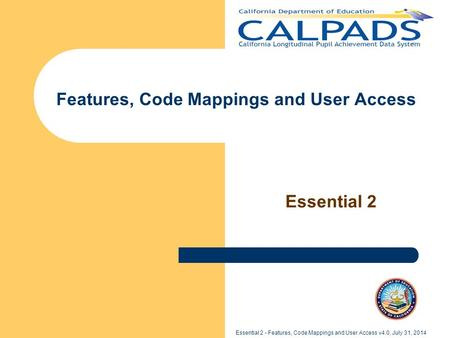 Essential 2 - Features, Code Mappings and User Access v4.0, July 31, 2014 Features, Code Mappings and User Access Essential 2.