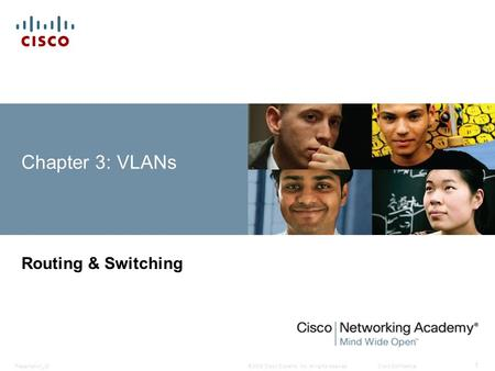© 2008 Cisco Systems, Inc. All rights reserved.Cisco ConfidentialPresentation_ID 1 Chapter 3: VLANs Routing & Switching.