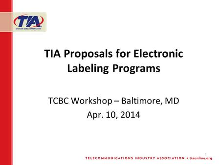 1 TIA Proposals for Electronic Labeling Programs TCBC Workshop – Baltimore, MD Apr. 10, 2014.