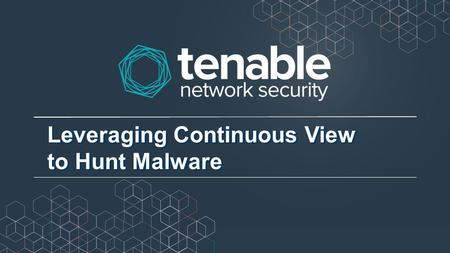 Leveraging Continuous View to Hunt Malware. Why hunt for malware? Scanned services Unauthorized systems Patches Config Unauthorized software Malware Malware.