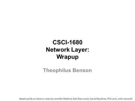 CSCI-1680 Network Layer: Wrapup Based partly on lecture notes by Jennifer Rexford, Rob Sherwood, David Mazières, Phil Levis, John Jannotti Theophilus Benson.