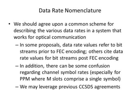 Data Rate Nomenclature We should agree upon a common scheme for describing the various data rates in a system that works for optical communication – In.