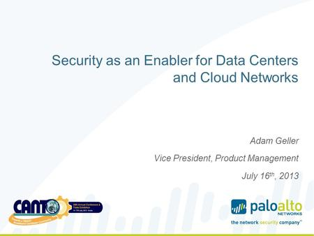 Security as an Enabler for Data Centers and Cloud Networks Adam Geller Vice President, Product Management July 16 th, 2013.