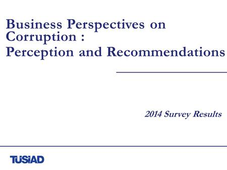 Business Perspectives on Corruption : Perception and Recommendations 2014 Survey Results.