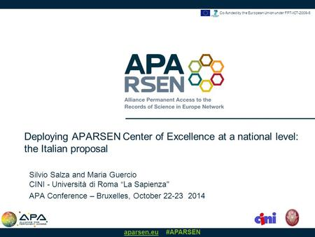 "Aparsen.eu #APARSEN Co-funded by the European Union under FP7-ICT-2009-6 Silvio Salza and Maria Guercio CINI - Università di Roma ""La Sapienza APA Conference."