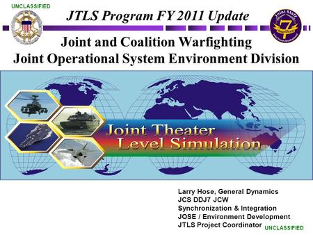 UNCLASSIFIED Joint and Coalition Warfighting Joint Operational System Environment Division Joint and Coalition Warfighting Joint Operational System Environment.