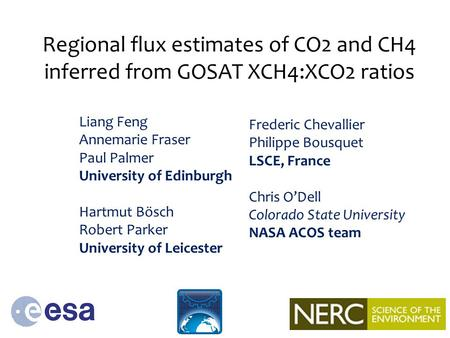 Regional flux estimates of CO2 and CH4 inferred from GOSAT XCH4:XCO2 ratios Liang Feng Annemarie Fraser Paul Palmer University of Edinburgh Hartmut Bösch.