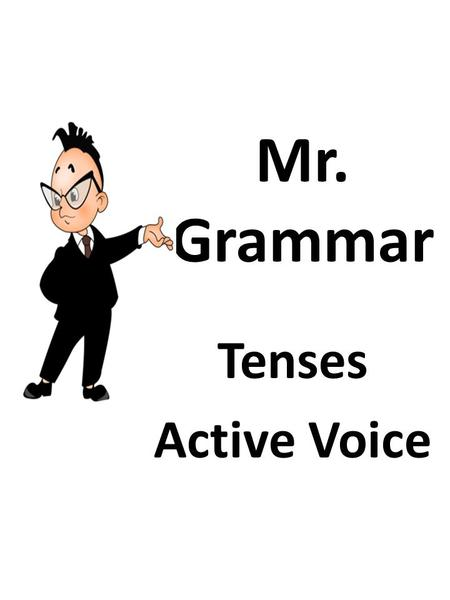 Mr. Grammar Tenses Active Voice. Present Simple + V 1 (s) go/ goes - do/does not V 1 (go) ? Do/does подл v 1( go) Every day, sometimes, usually, often,