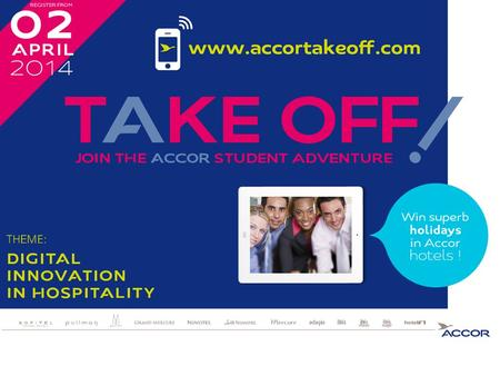 "Accor organizes from April 2 nd to June 19 th, 2014, an original and innovative student competition. ""Take Off! Join the Accor Student Adventure"" After."