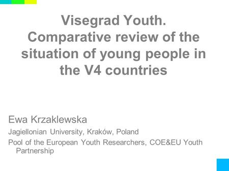 Visegrad Youth. Comparative review of the situation of young people in the V4 countries Ewa Krzaklewska Jagiellonian University, Kraków, Poland Pool of.