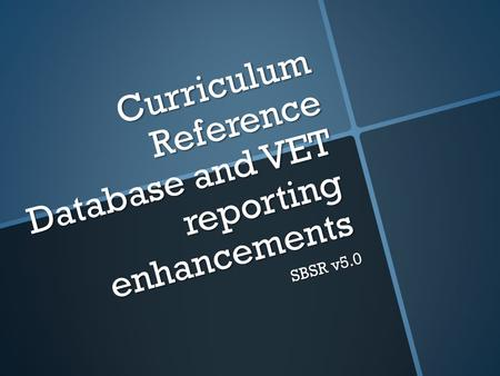 Curriculum Reference Database and VET reporting enhancements SBSR v5.0.