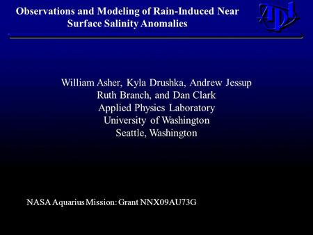 Observations and Modeling of Rain-Induced Near Surface Salinity Anomalies William Asher, Kyla Drushka, Andrew Jessup Ruth Branch, and Dan Clark Applied.