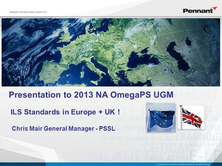 Presentation to 2013 NA OmegaPS UGM Chris Mair General Manager - PSSL ILS Standards in Europe + UK !