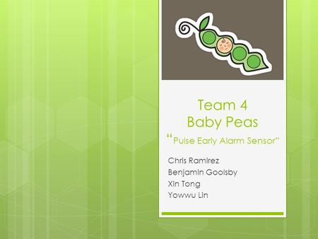 "Team 4 Baby Peas ""Pulse Early Alarm Sensor"""