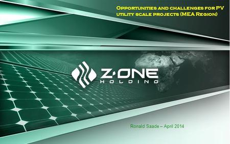 Opportunities and challenges for PV utility scale projects (MEA Region) Ronald Saade – April 2014.