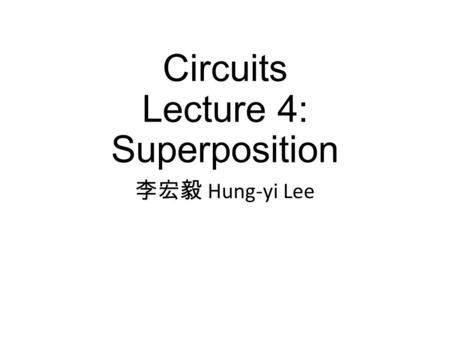 Circuits Lecture 4: Superposition
