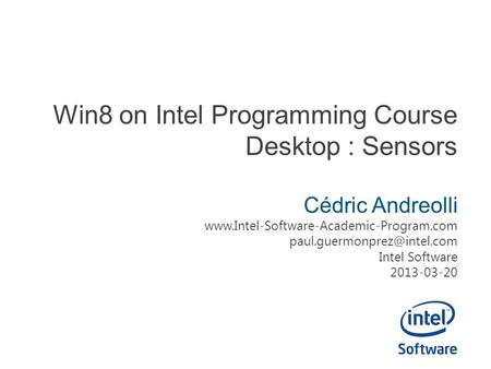 Win8 on Intel Programming Course Desktop : Sensors Cédric Andreolli  Intel Software 2013-03-20.
