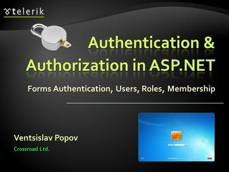 Forms Authentication, Users, Roles, Membership Ventsislav Popov Crossroad Ltd.