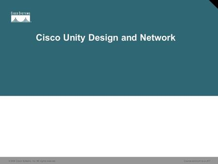 © 2006 Cisco Systems, Inc. All rights reserved. Course acronym vx.x—#-1 Cisco Unity Design and Network.