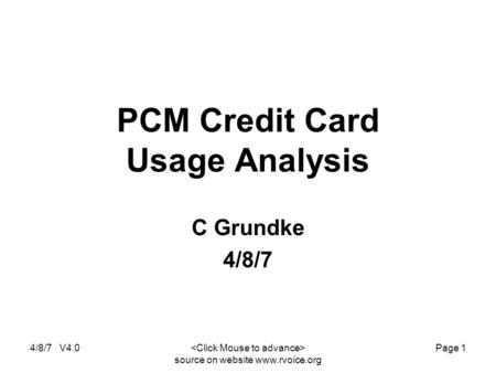 4/8/7 V4.0 source on website www.rvoice.org Page 1 PCM Credit Card Usage Analysis C Grundke 4/8/7.