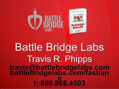 battlebridgelabs.com/fastlan e t: 800.868.4503 Battle Bridge Labs Travis R. Phipps.