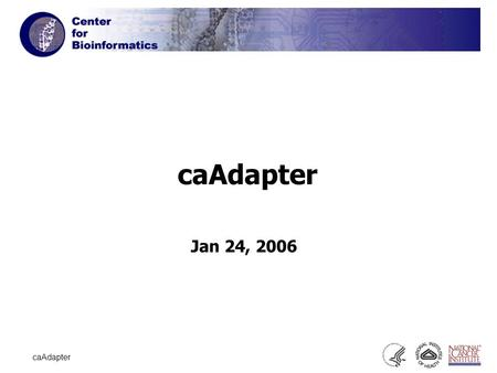 1 caAdapter Jan 24, 2006. 2 caAdapter The caAdapter is an open source tool that facilitates HL7 version 3 message building, parsing and validation based.