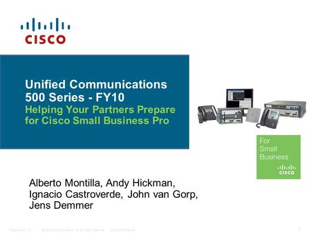 © 2006 Cisco Systems, Inc. All rights reserved.Cisco ConfidentialPresentation_ID 1 Unified Communications 500 Series - FY10 Helping Your Partners Prepare.