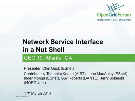 © 2006 Open Grid Forum Network Service Interface in a Nut Shell GEC 19, Atlanta, GA Presenter: Chin Guok (ESnet) Contributors: Tomohiro Kudoh (AIST), John.