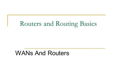 Routers and Routing Basics WANs And Routers. Intro To WANs.