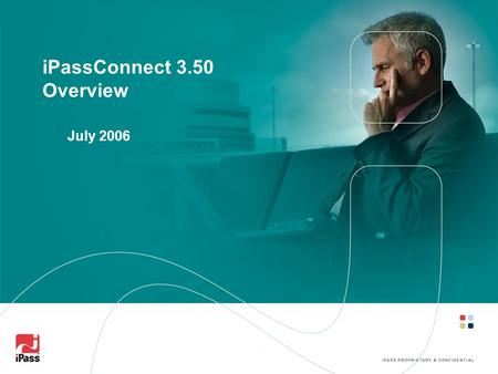IPassConnect 3.50 Overview July 2006. 2 Overview Available August 3, 2006 through support ticket Operating System Support Windows 2000 Windows XP Languages.