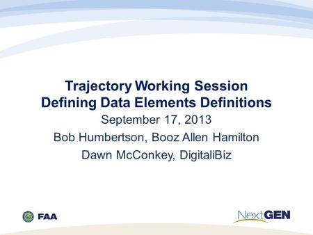 Trajectory Working Session Defining Data Elements Definitions September 17, 2013 Bob Humbertson, Booz Allen Hamilton Dawn McConkey, DigitaliBiz.