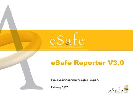 ESafe Reporter V3.0 eSafe Learning and Certification Program February 2007.