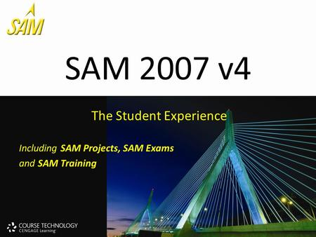 SAM 2007 v4 The Student Experience Including SAM Projects, SAM Exams and SAM Training.