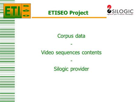 ETISEO Project Corpus data - Video sequences contents - Silogic provider.