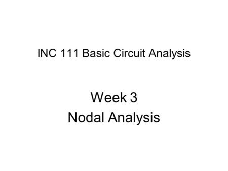 INC 111 Basic Circuit Analysis Week 3 Nodal Analysis.
